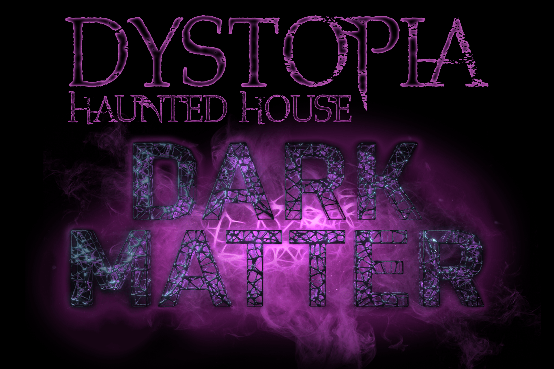 DYSTOPIA Haunted House Dark Matter